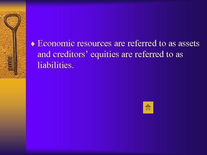 ¨ Economic resources are referred to as assets and creditors' equities are referred to