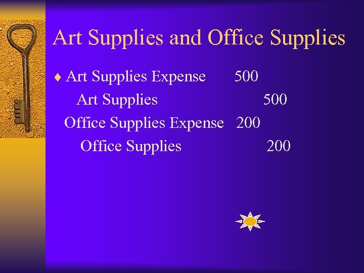 Art Supplies and Office Supplies ¨ Art Supplies Expense 500 Art Supplies 500 Office