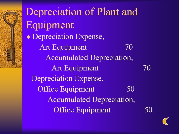 Depreciation of Plant and Equipment ¨ Depreciation Expense, Art Equipment 70 Accumulated Depreciation, Art