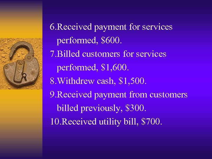 6. Received payment for services performed, $600. 7. Billed customers for services performed, $1,