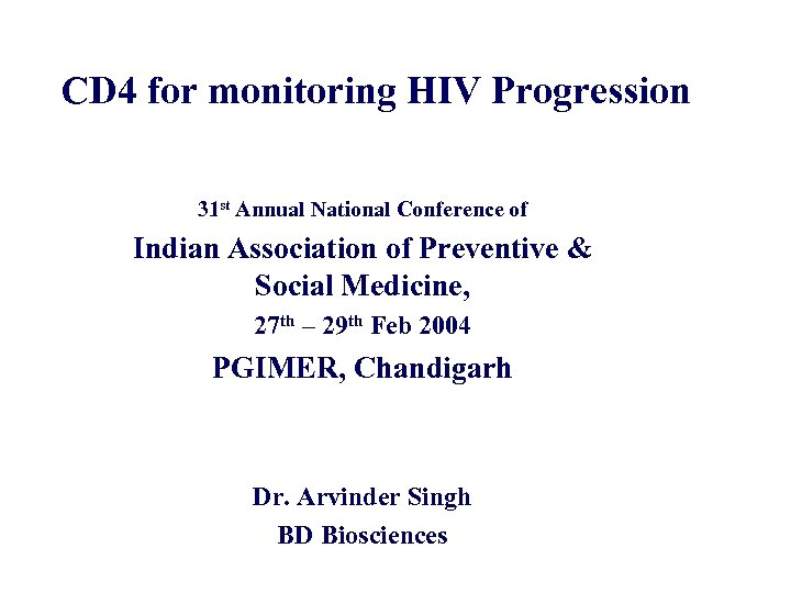 CD 4 for monitoring HIV Progression 31 st Annual National Conference of Indian Association