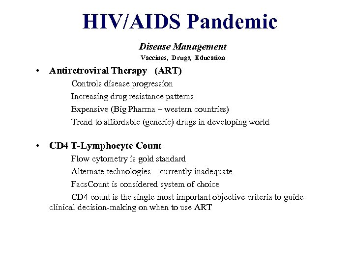 HIV/AIDS Pandemic Disease Management Vaccines, Drugs, Education • Antiretroviral Therapy (ART) Controls disease progression