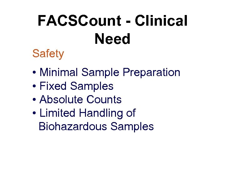 FACSCount - Clinical Need Safety • Minimal Sample Preparation • Fixed Samples • Absolute
