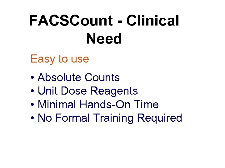 FACSCount - Clinical Need Easy to use • Absolute Counts • Unit Dose Reagents