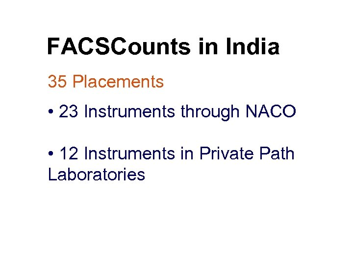 FACSCounts in India 35 Placements • 23 Instruments through NACO • 12 Instruments in