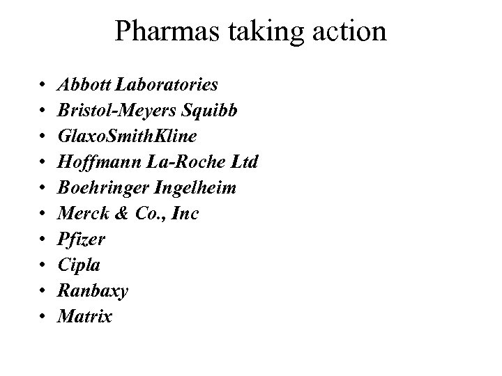 Pharmas taking action • • • Abbott Laboratories Bristol-Meyers Squibb Glaxo. Smith. Kline Hoffmann