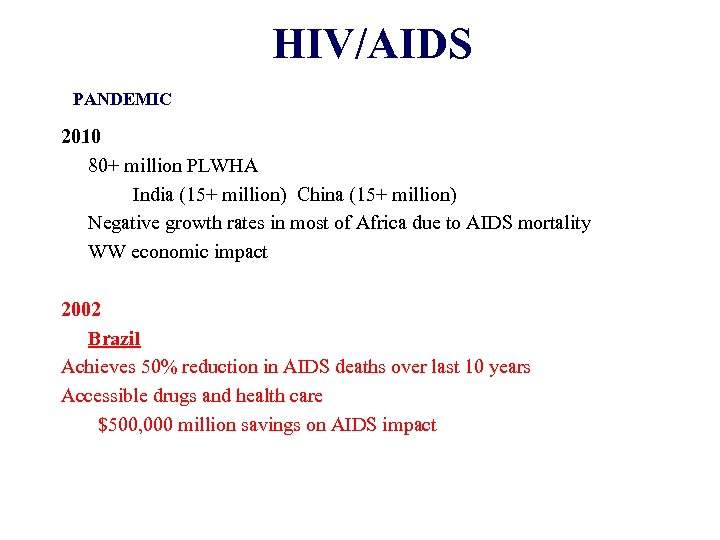 HIV/AIDS PANDEMIC 2010 80+ million PLWHA India (15+ million) China (15+ million) Negative growth