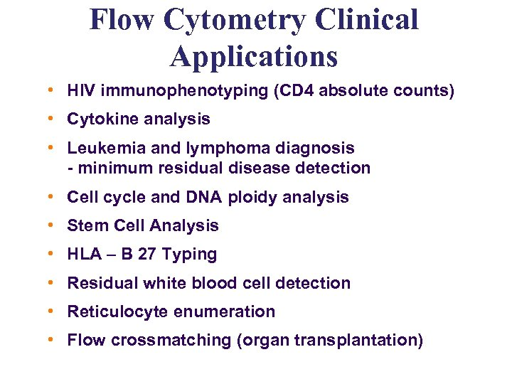 Flow Cytometry Clinical Applications • HIV immunophenotyping (CD 4 absolute counts) • Cytokine analysis