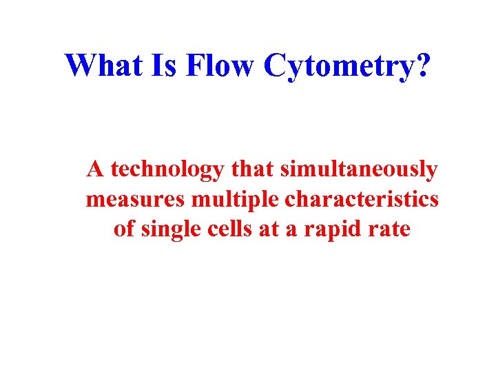 What Is Flow Cytometry? A technology that simultaneously measures multiple characteristics of single cells