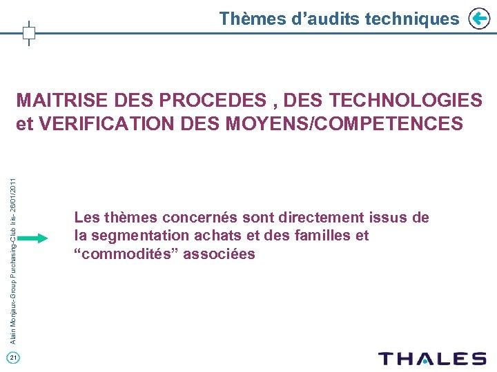 Thèmes d'audits techniques Alain Monjaux-Group Purchasing-Club Iris- 26/01/2011 MAITRISE DES PROCEDES , DES TECHNOLOGIES