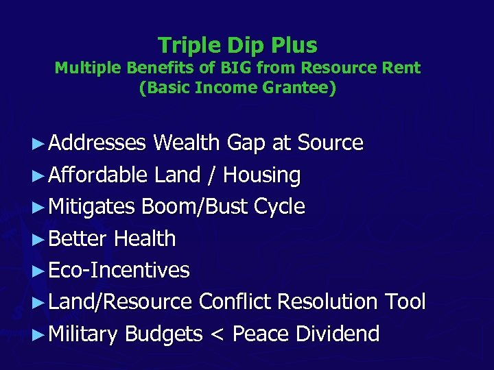 Triple Dip Plus Multiple Benefits of BIG from Resource Rent (Basic Income Grantee) ►