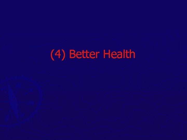 (4) Better Health