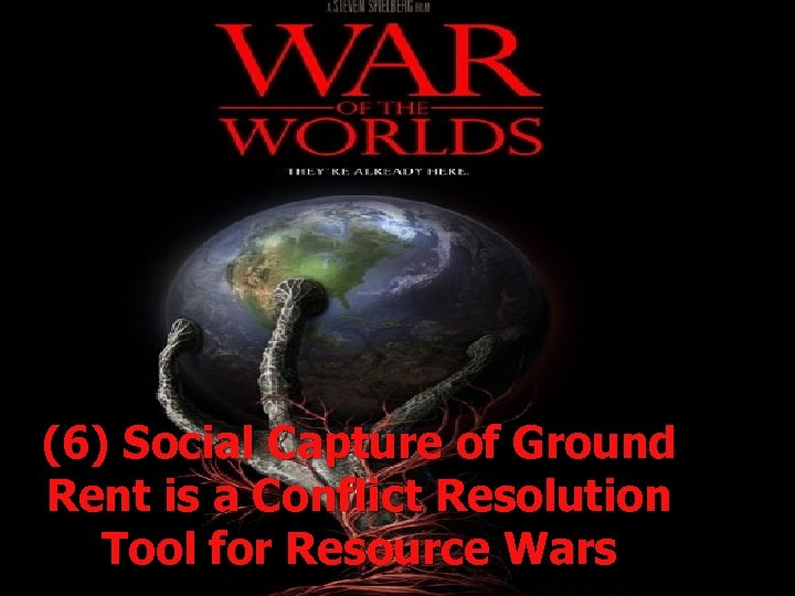 (6) Social Capture of Ground Rent is a Conflict Resolution Tool for Resource Wars
