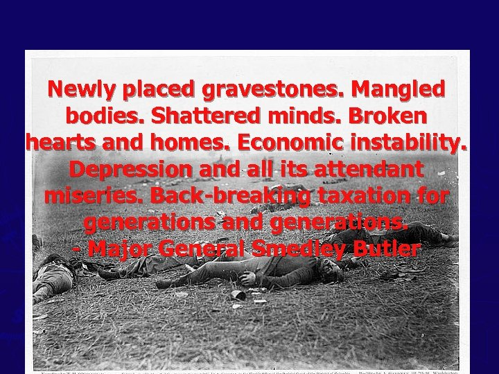 Newly placed gravestones. Mangled bodies. Shattered minds. Broken hearts and homes. Economic instability. Depression