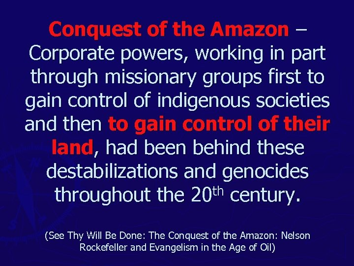Conquest of the Amazon – Corporate powers, working in part through missionary groups first