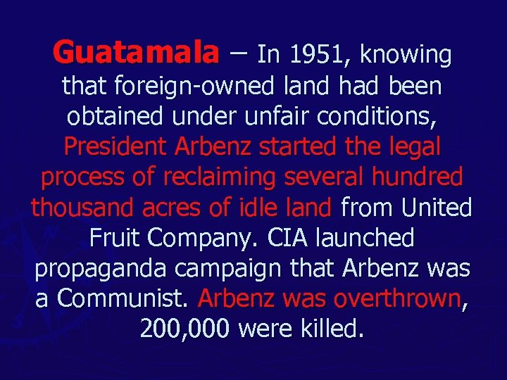 Guatamala – In 1951, knowing that foreign-owned land had been obtained under unfair conditions,