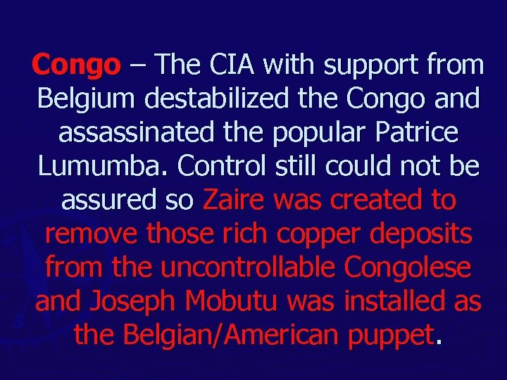 Congo – The CIA with support from Belgium destabilized the Congo and assassinated the