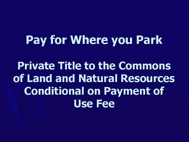 Pay for Where you Park Private Title to the Commons of Land Natural Resources