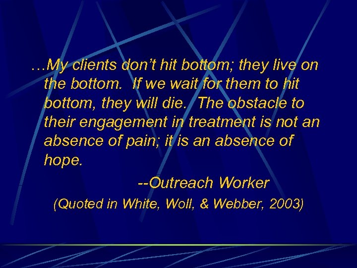 …My clients don't hit bottom; they live on the bottom. If we wait for