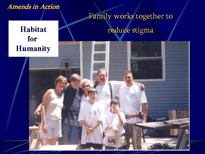 Amends in Action Habitat for Humanity Family works together to reduce stigma