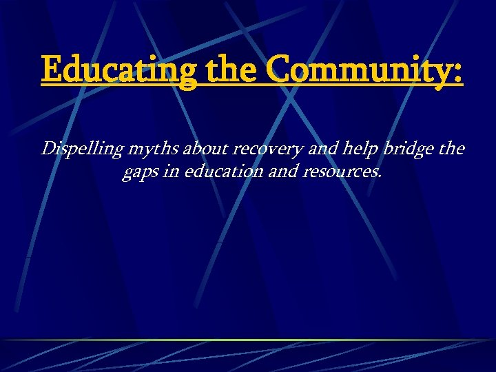 Educating the Community: Dispelling myths about recovery and help bridge the gaps in education