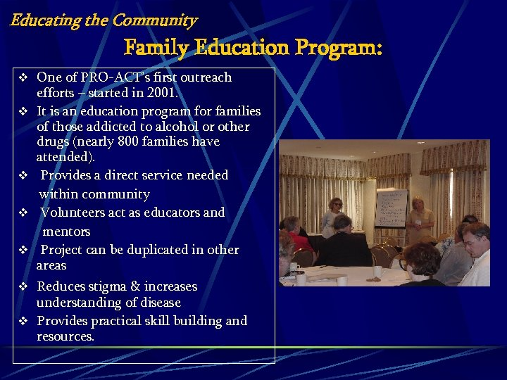 Educating the Community Family Education Program: v One of PRO-ACT's first outreach v v