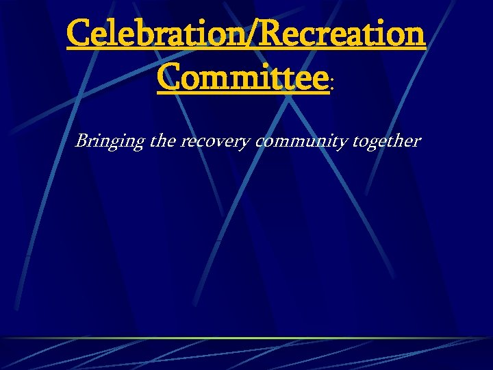 Celebration/Recreation Committee: Bringing the recovery community together