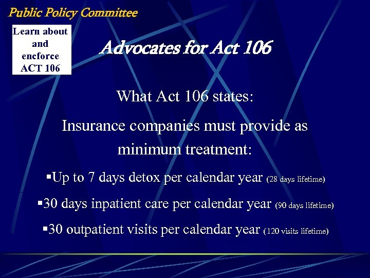 Public Policy Committee Learn about and encforce ACT 106 Advocates for Act 106 What