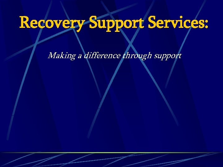 Recovery Support Services: Making a difference through support
