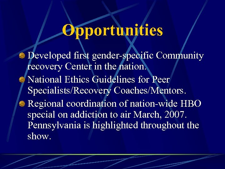Opportunities Developed first gender-specific Community recovery Center in the nation. National Ethics Guidelines for
