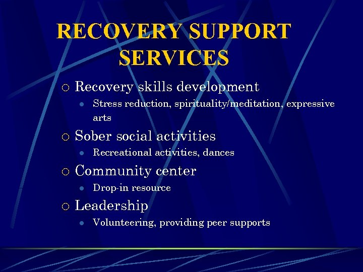 RECOVERY SUPPORT SERVICES ¡ Recovery skills development l ¡ Sober social activities l ¡