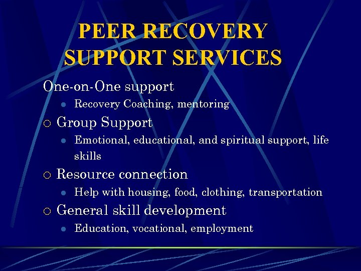 PEER RECOVERY SUPPORT SERVICES One-on-One support l ¡ Group Support l ¡ Emotional, educational,