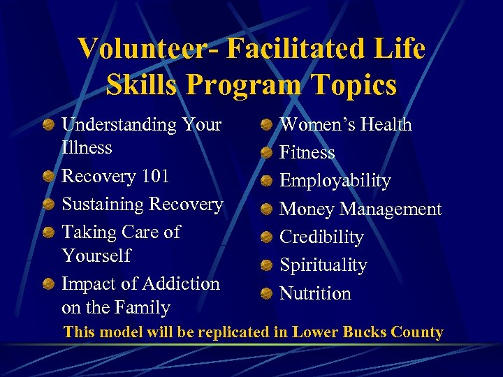 Volunteer- Facilitated Life Skills Program Topics Understanding Your Illness Recovery 101 Sustaining Recovery Taking