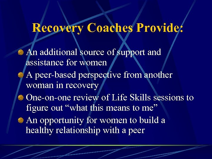 Recovery Coaches Provide: An additional source of support and assistance for women A peer-based