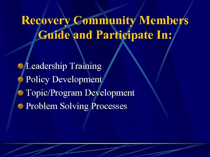 Recovery Community Members Guide and Participate In: Leadership Training Policy Development Topic/Program Development Problem