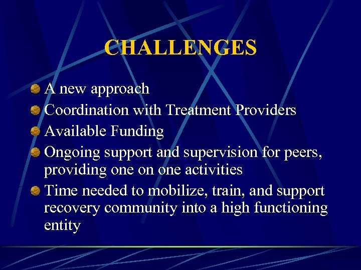 CHALLENGES A new approach Coordination with Treatment Providers Available Funding Ongoing support and supervision