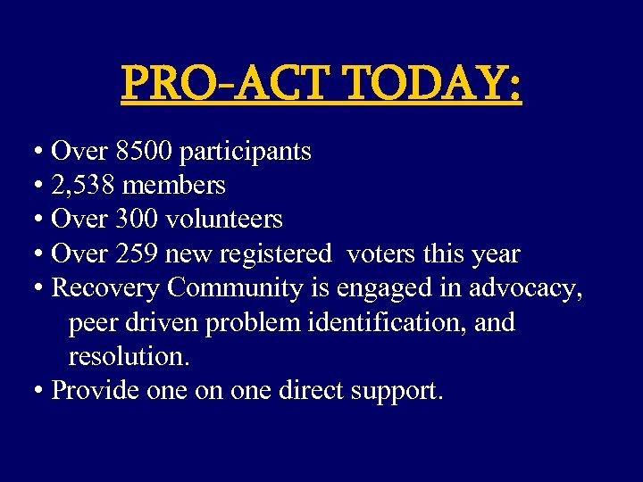 PRO-ACT TODAY: • Over 8500 participants • 2, 538 members • Over 300 volunteers