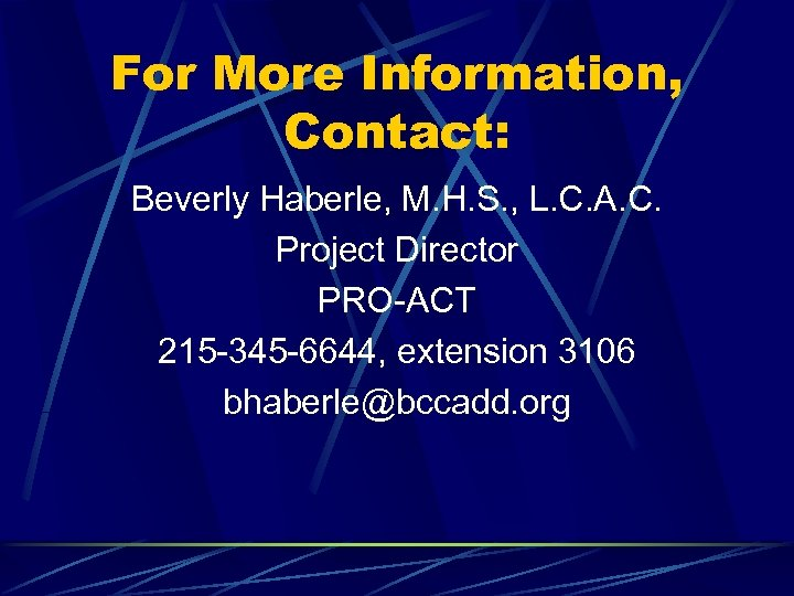 For More Information, Contact: Beverly Haberle, M. H. S. , L. C. A. C.