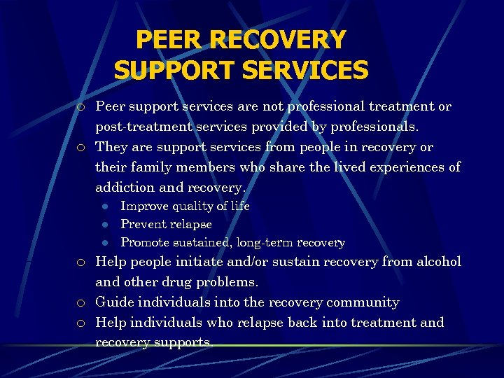 PEER RECOVERY SUPPORT SERVICES ¡ ¡ Peer support services are not professional treatment or