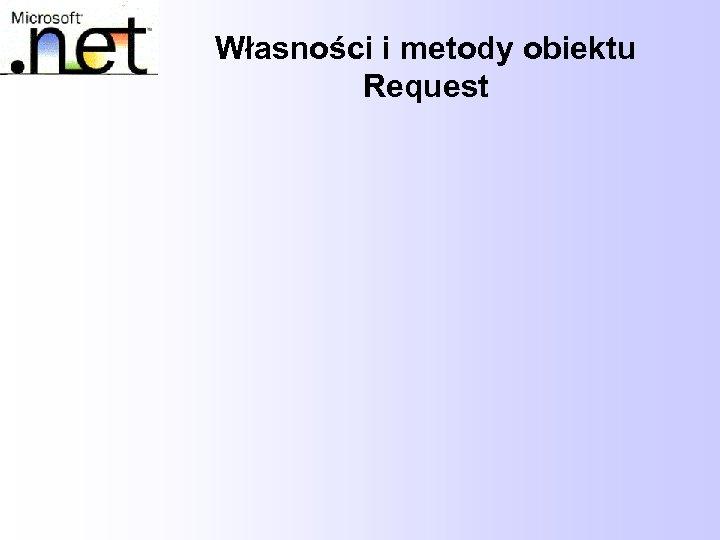 Własności i metody obiektu Request