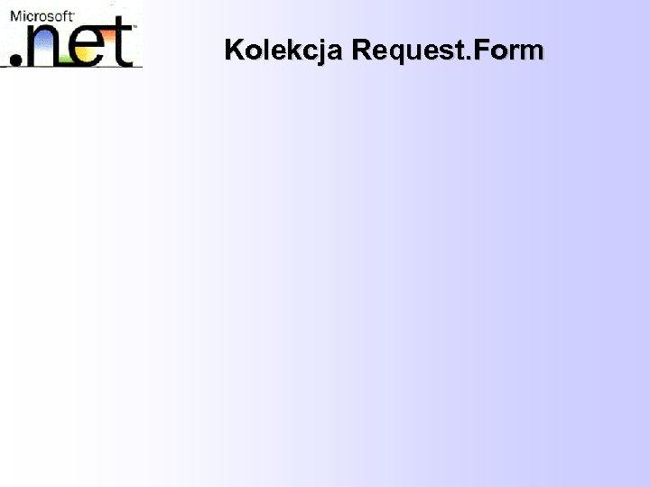 Kolekcja Request. Form