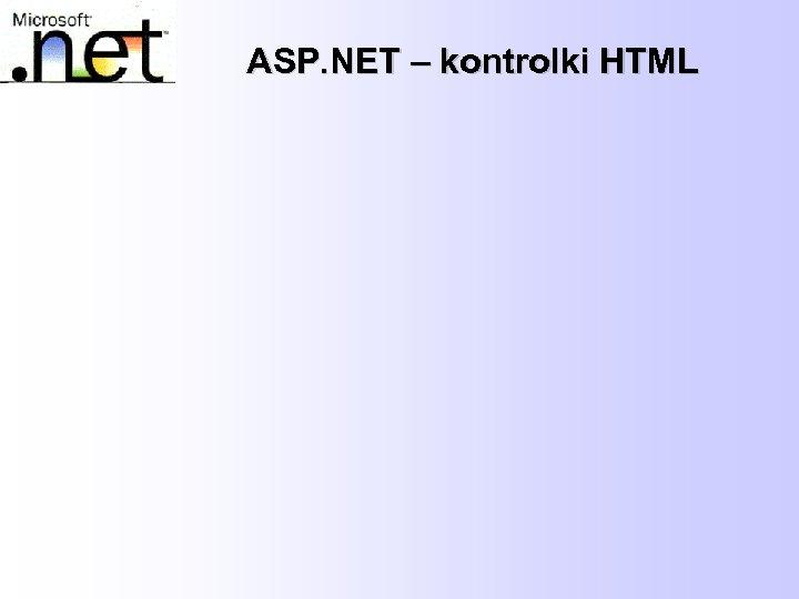 ASP. NET – kontrolki HTML