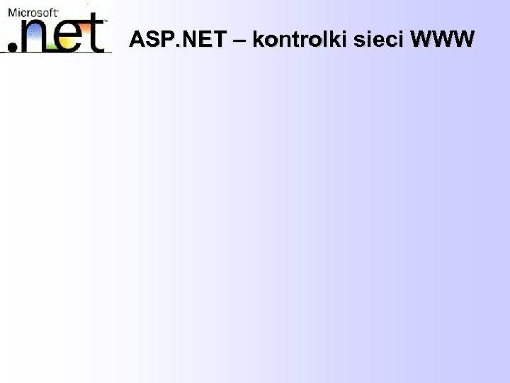 ASP. NET – kontrolki sieci WWW