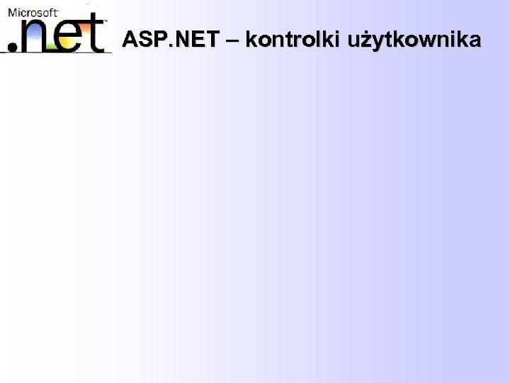 ASP. NET – kontrolki użytkownika