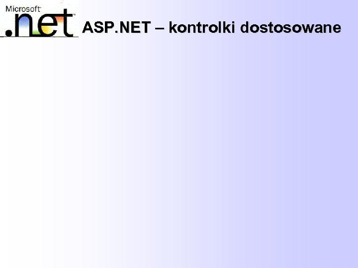 ASP. NET – kontrolki dostosowane