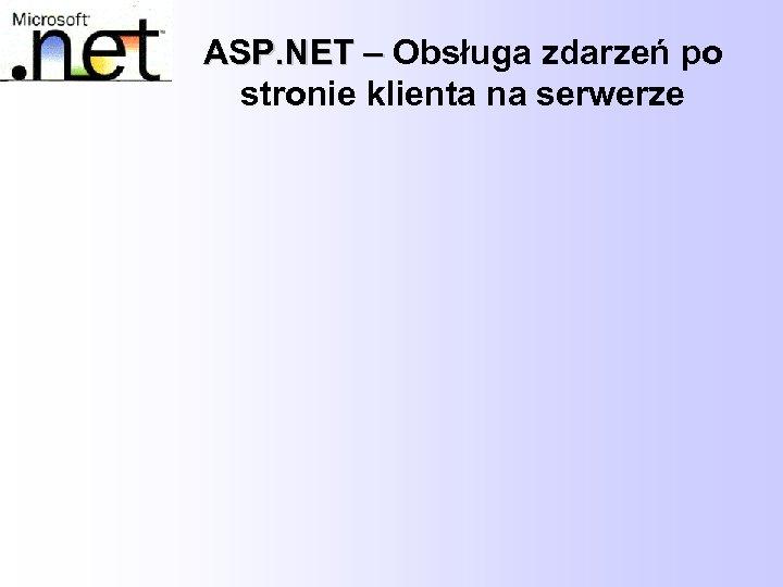 ASP. NET – Obsługa zdarzeń po stronie klienta na serwerze
