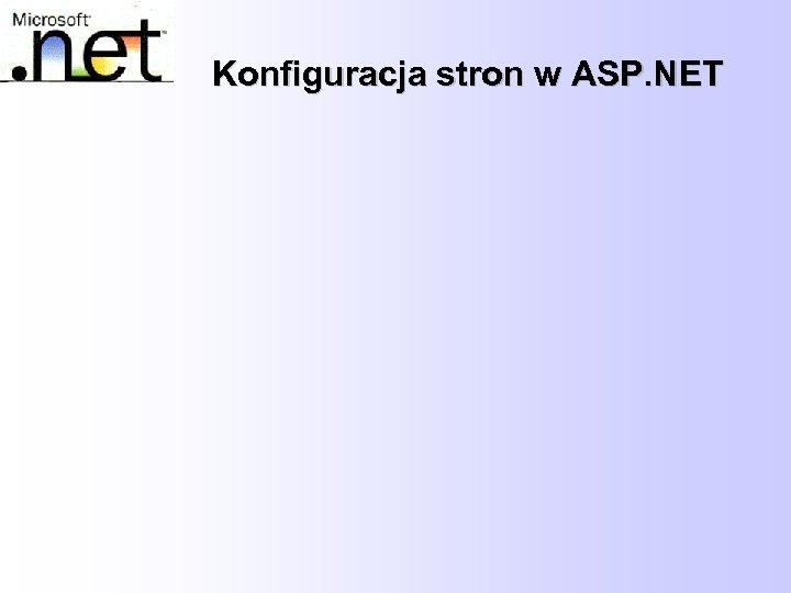 Konfiguracja stron w ASP. NET