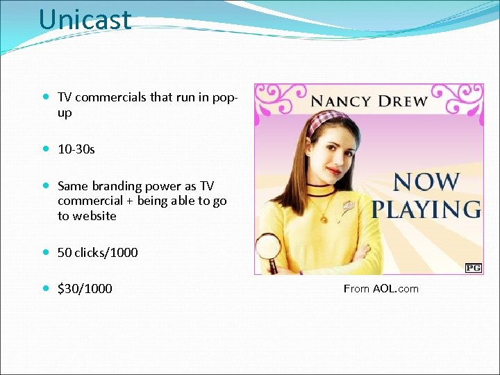 Unicast TV commercials that run in popup 10 -30 s Same branding power as