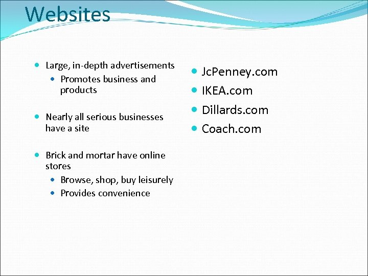 Websites Large, in-depth advertisements Promotes business and products Nearly all serious businesses have a