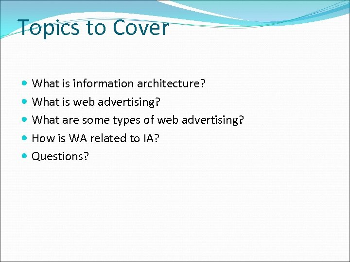 Topics to Cover What is information architecture? What is web advertising? What are some